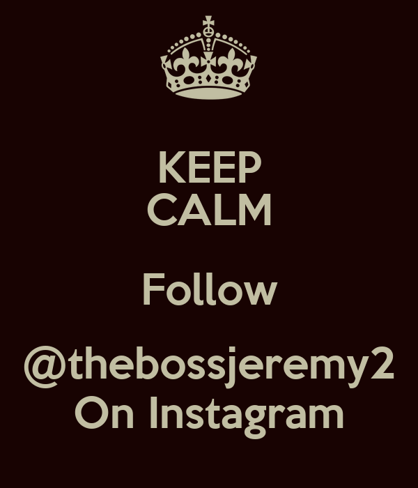 KEEP CALM Follow @thebossjeremy2 On Instagram