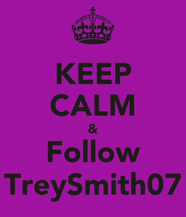 KEEP CALM & Follow TreySmith07