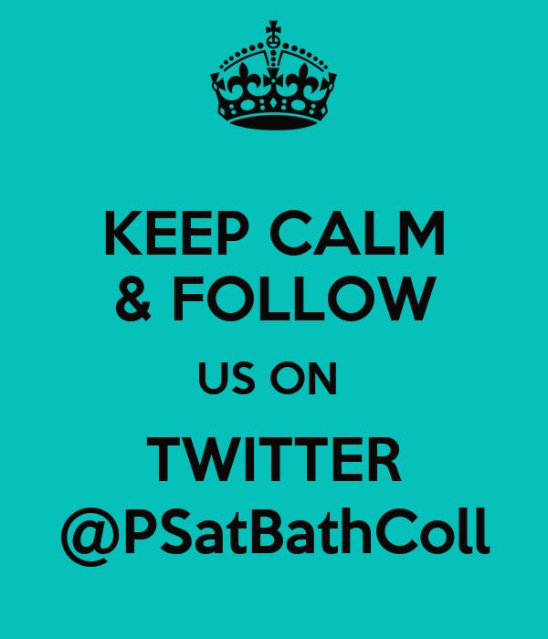KEEP CALM & FOLLOW US ON  TWITTER @PSatBathColl