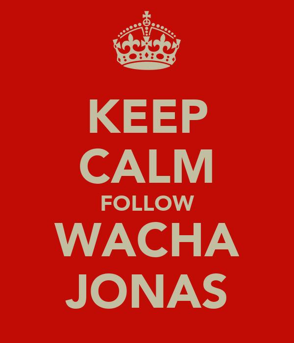 KEEP CALM FOLLOW WACHA JONAS
