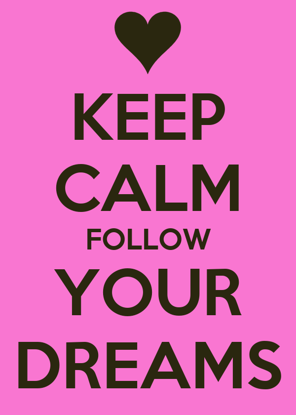 KEEP CALM FOLLOW YOUR DREAMS