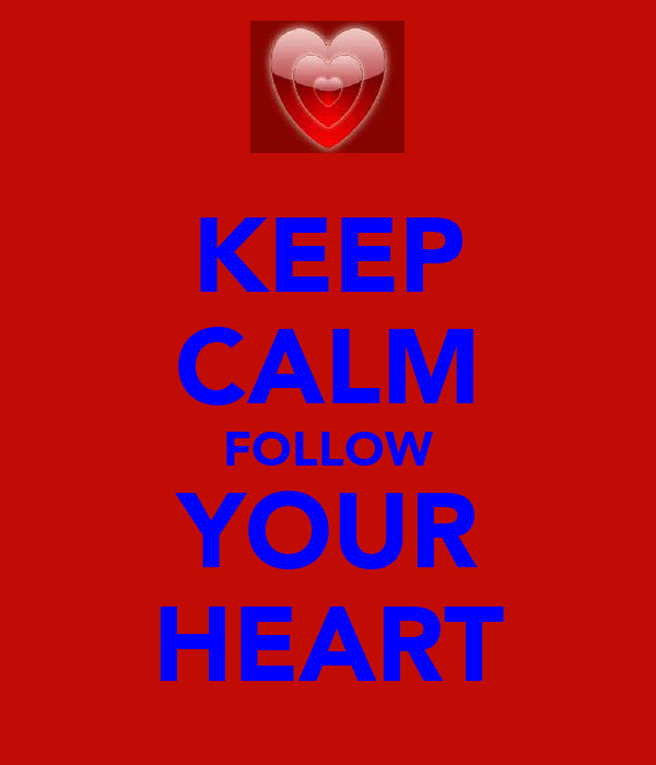 KEEP CALM FOLLOW YOUR HEART