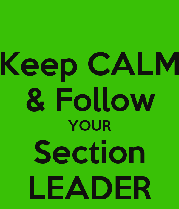 Keep CALM & Follow YOUR Section LEADER