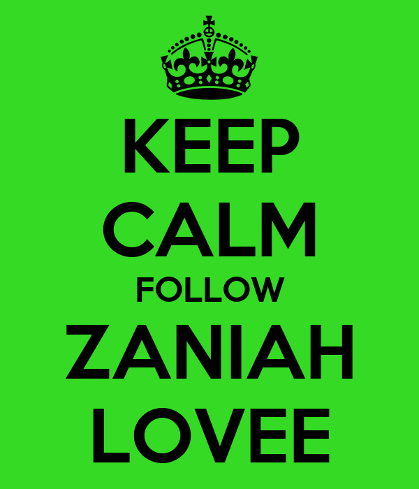 KEEP CALM FOLLOW ZANIAH LOVEE