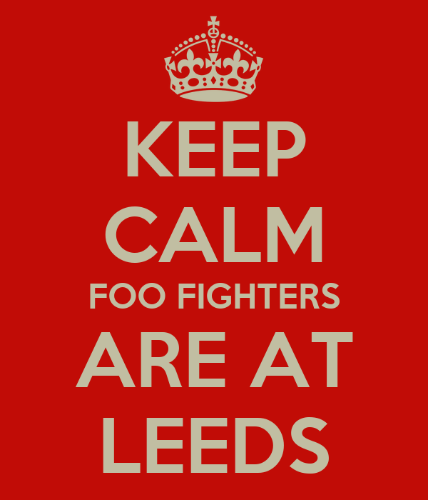 KEEP CALM FOO FIGHTERS ARE AT LEEDS