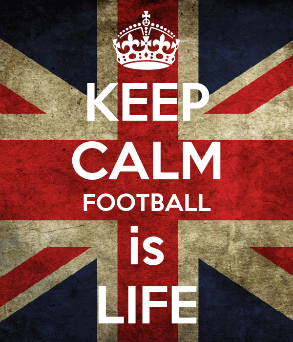 KEEP CALM FOOTBALL is LIFE
