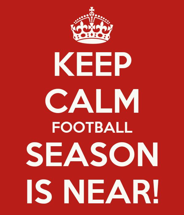 KEEP CALM FOOTBALL SEASON IS NEAR!