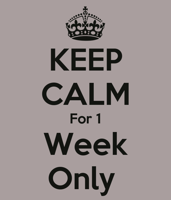 KEEP CALM For 1 Week Only