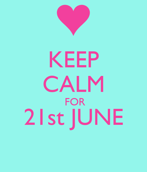 KEEP CALM  FOR 21st JUNE