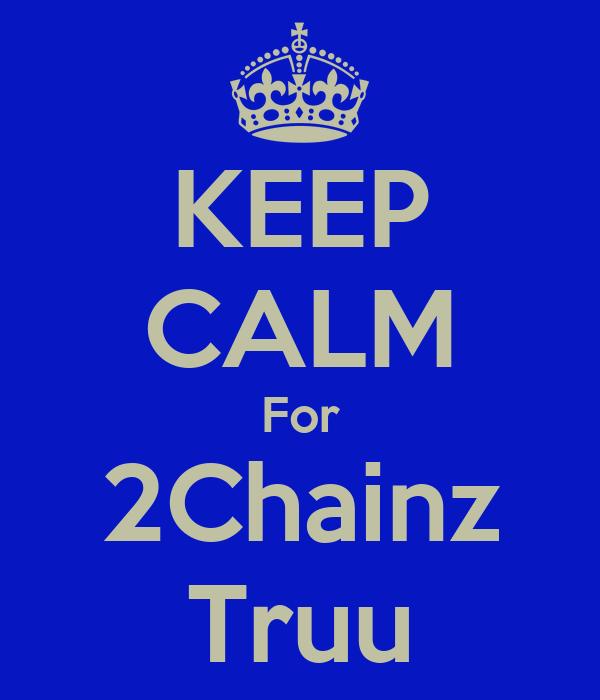 KEEP CALM For 2Chainz Truu