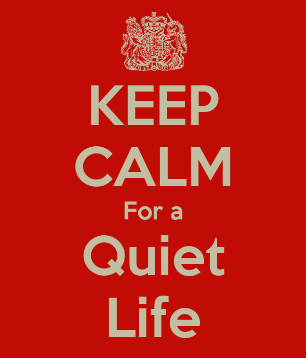 KEEP CALM For a Quiet Life