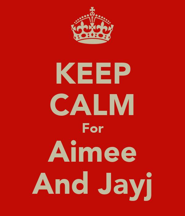KEEP CALM For Aimee And Jayj