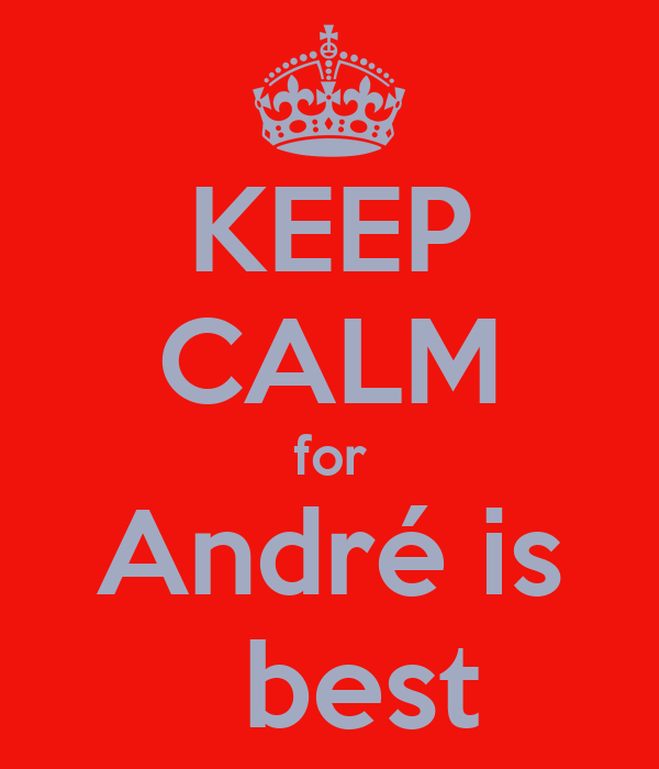 KEEP CALM for  André is    best