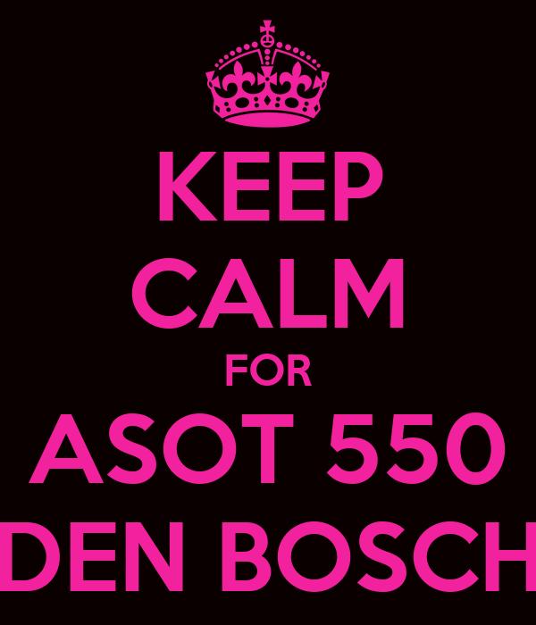 KEEP CALM FOR ASOT 550 DEN BOSCH
