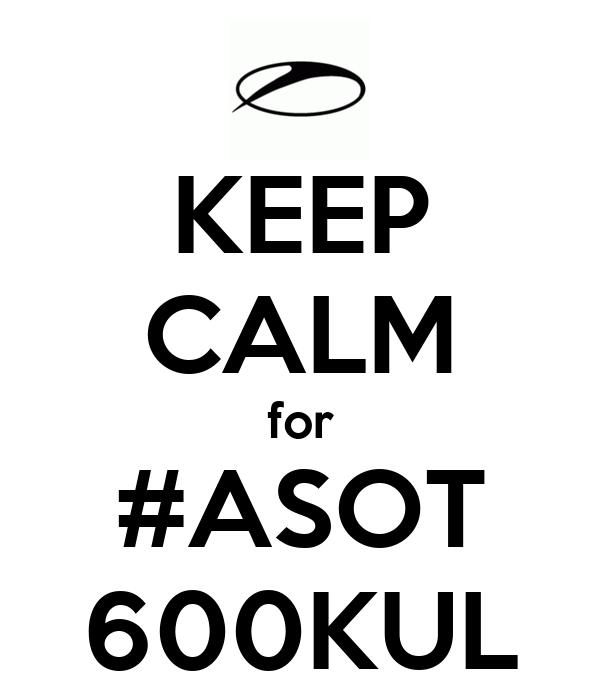 KEEP CALM for #ASOT 600KUL