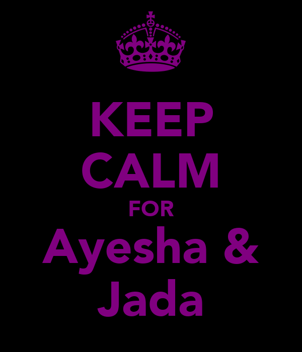 KEEP CALM FOR Ayesha & Jada