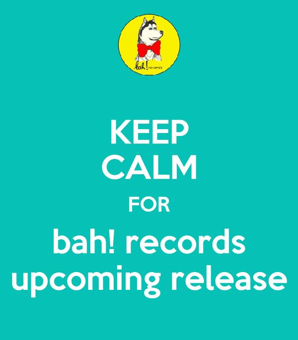 KEEP CALM FOR bah! records upcoming release