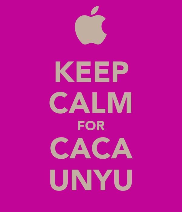 KEEP CALM FOR CACA UNYU