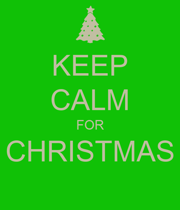 KEEP CALM FOR CHRISTMAS
