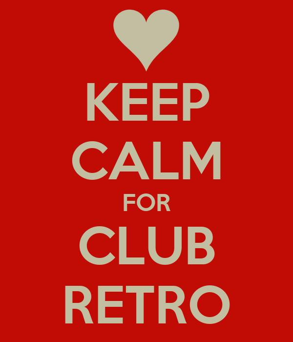 KEEP CALM FOR CLUB RETRO