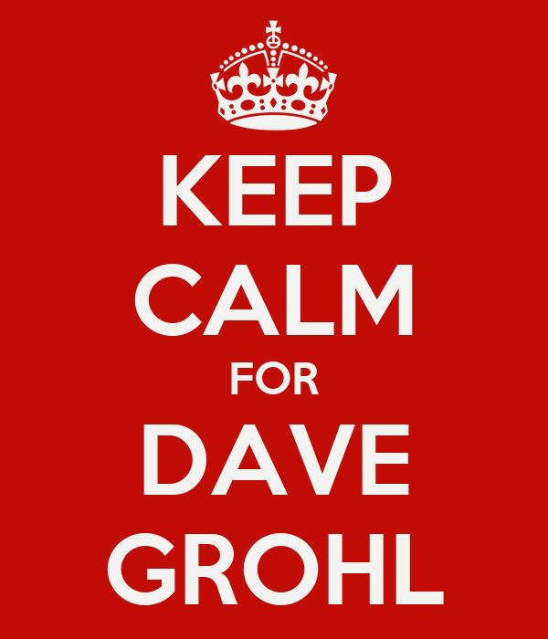 KEEP CALM FOR DAVE GROHL