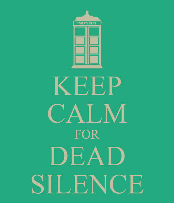 KEEP CALM FOR DEAD SILENCE