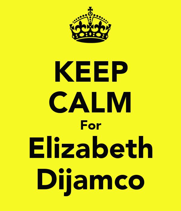 KEEP CALM For Elizabeth Dijamco