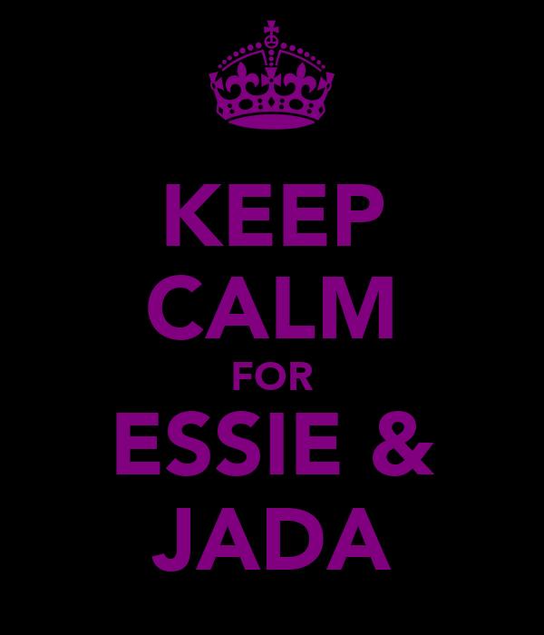 KEEP CALM FOR ESSIE & JADA