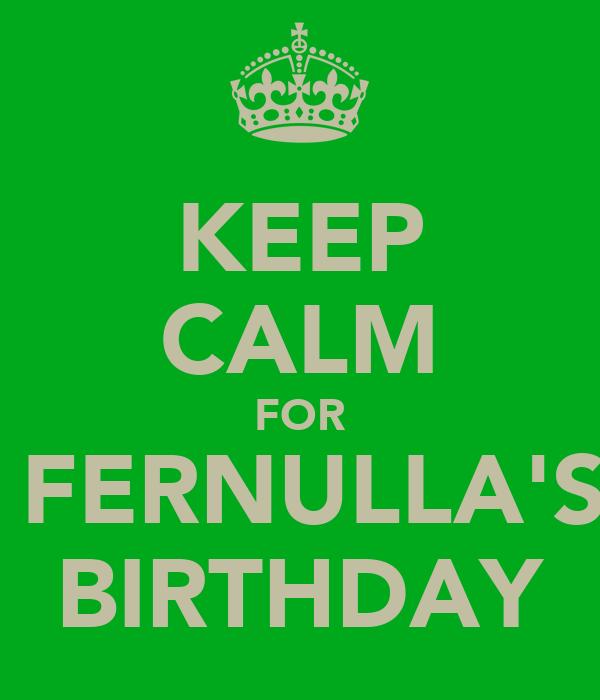 KEEP CALM FOR  FERNULLA'S BIRTHDAY