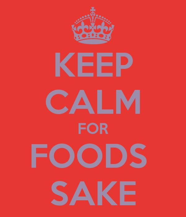 KEEP CALM FOR FOODS  SAKE