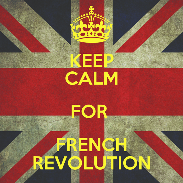 KEEP CALM FOR  FRENCH REVOLUTION