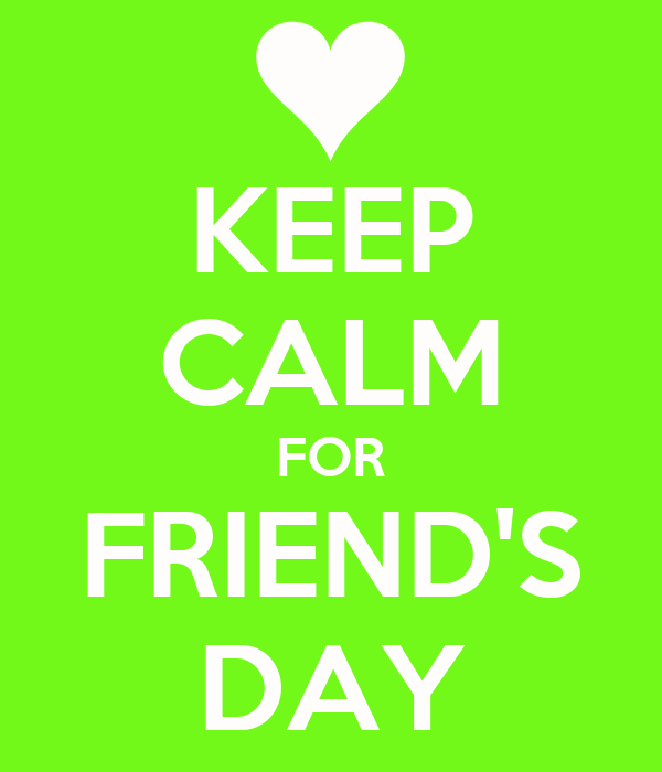 KEEP CALM FOR FRIEND'S DAY