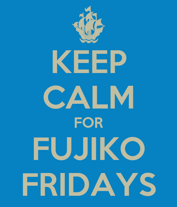 KEEP CALM FOR FUJIKO FRIDAYS