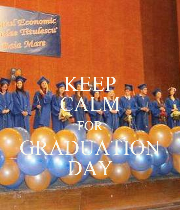 KEEP CALM FOR GRADUATION DAY