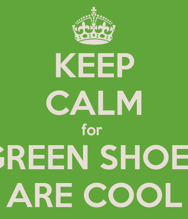 KEEP CALM for  GREEN SHOES ARE COOL