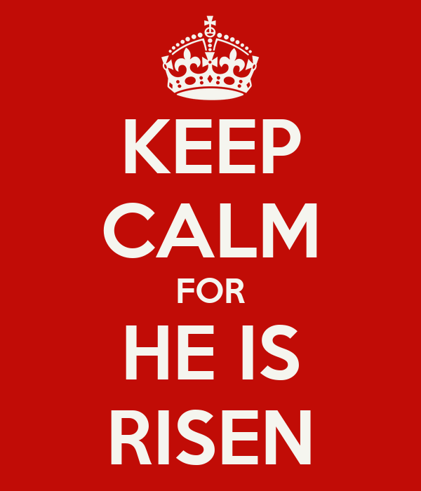 KEEP CALM FOR HE IS RISEN