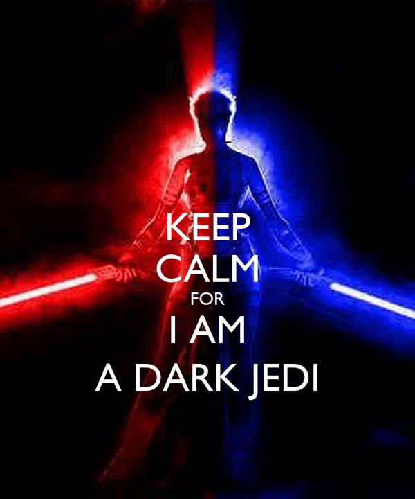 KEEP CALM FOR I AM A DARK JEDI