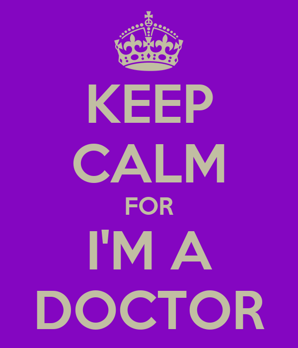 KEEP CALM FOR I'M A DOCTOR