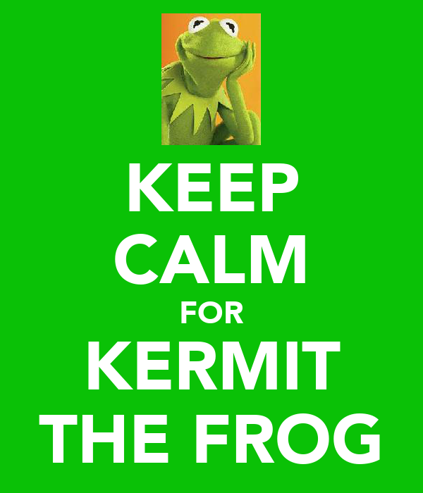 KEEP CALM FOR KERMIT THE FROG