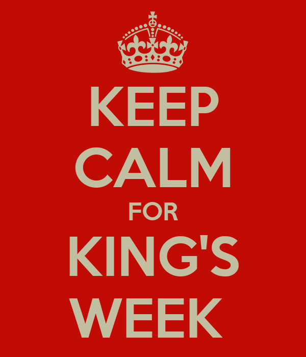 KEEP CALM FOR KING'S WEEK