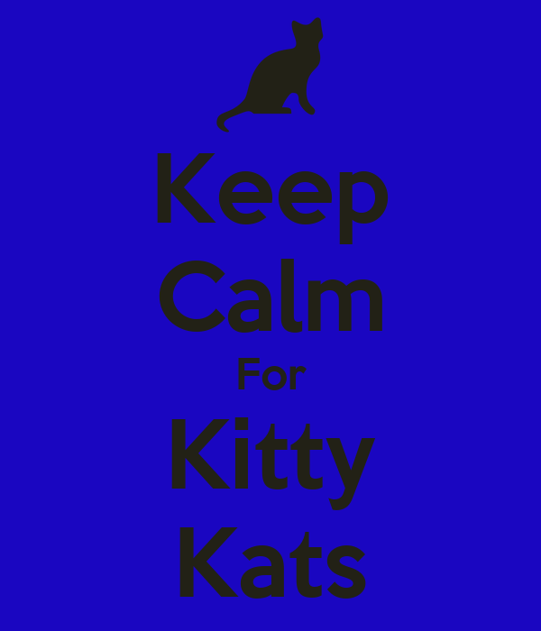 Keep Calm For Kitty Kats