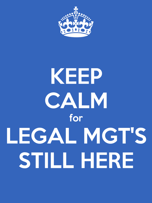 KEEP CALM for LEGAL MGT'S STILL HERE