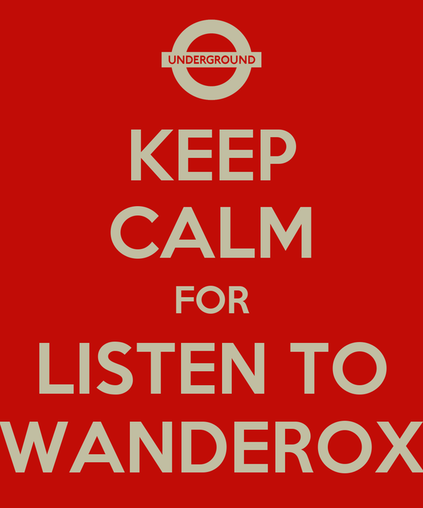 KEEP CALM FOR LISTEN TO WANDEROX