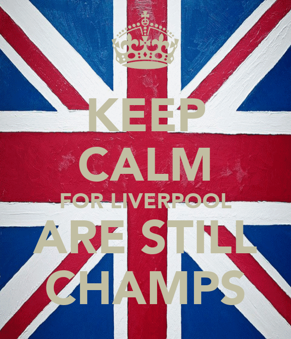 KEEP CALM FOR LIVERPOOL ARE STILL CHAMPS