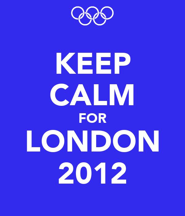 KEEP CALM FOR LONDON 2012