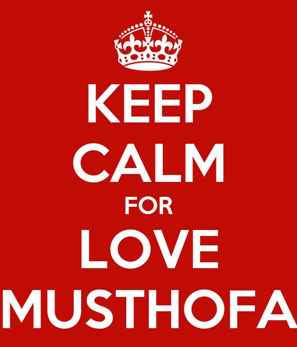 KEEP CALM FOR LOVE MUSTHOFA