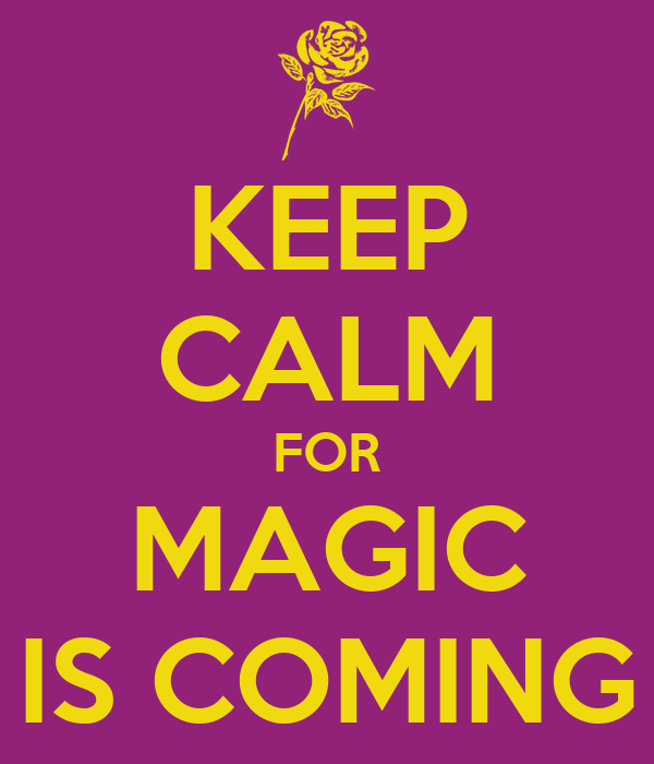 KEEP CALM FOR MAGIC IS COMING