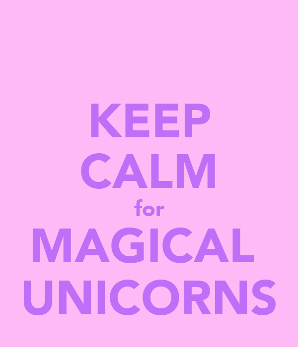 KEEP CALM for MAGICAL  UNICORNS