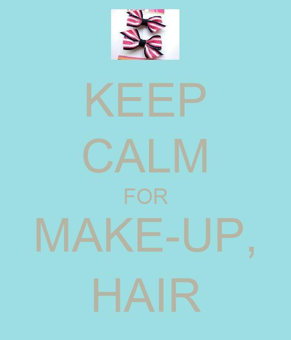 KEEP CALM FOR MAKE-UP, HAIR