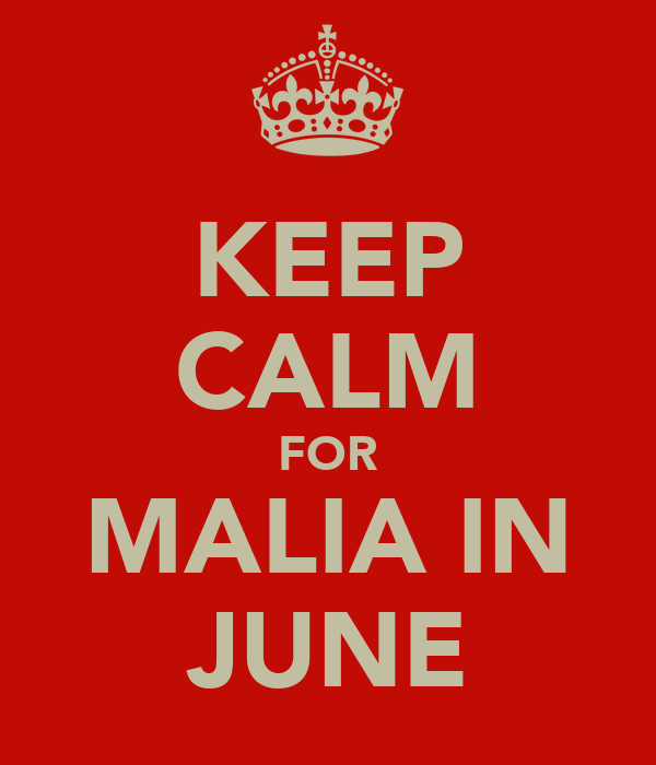 KEEP CALM FOR MALIA IN JUNE